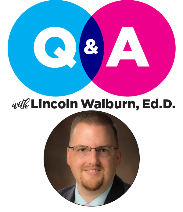 Q & A  with Lincoln Walburn, Ed.D.