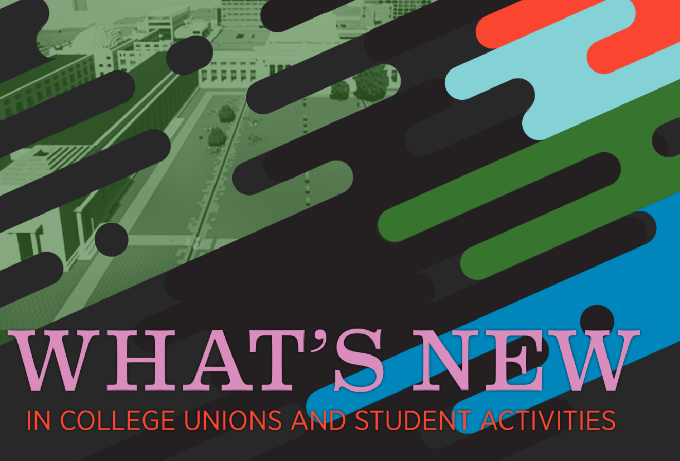 Special Edition: What's New in College Unions and Student Activities